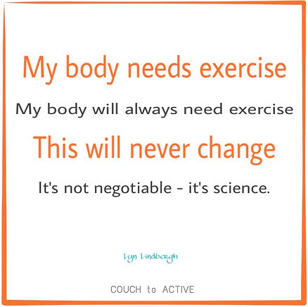 My body needs exercise. I need exercise. Lyn Lindbergh, COUCH to ACTIVE.