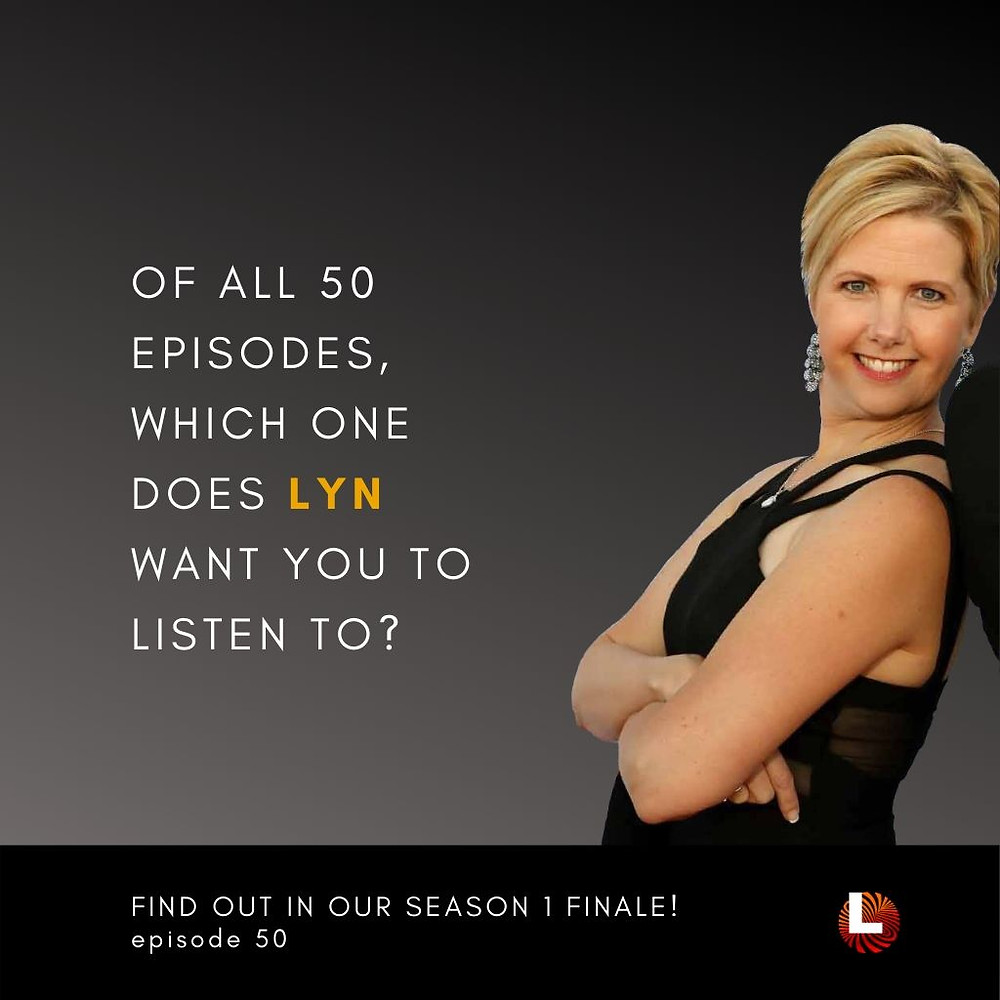 of all 50 episodes, which one does lyn want you to listen to?