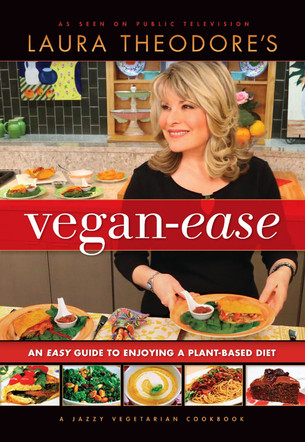 VEGAN-EASE Recipes by Laura Theodore!