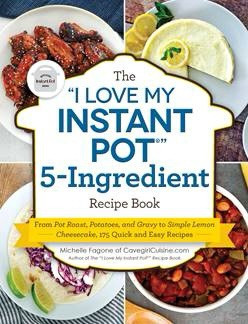 """The """"I Love My Instant Pot®"""" 5-Ingredient Recipe Book!"""