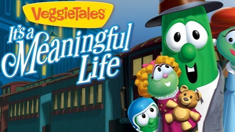 VEGGIETALES ITS A MEANINGFUL LIFE