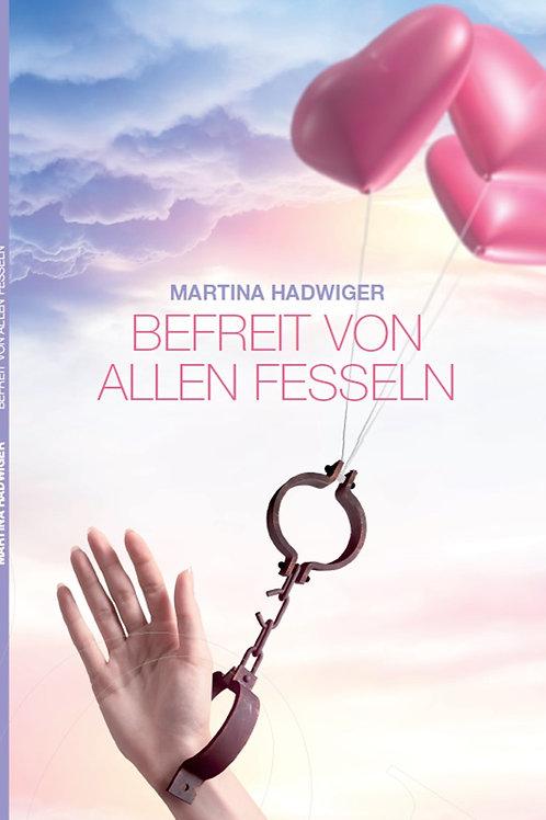 Befreit von allen Fesseln - Martina Hadwiger