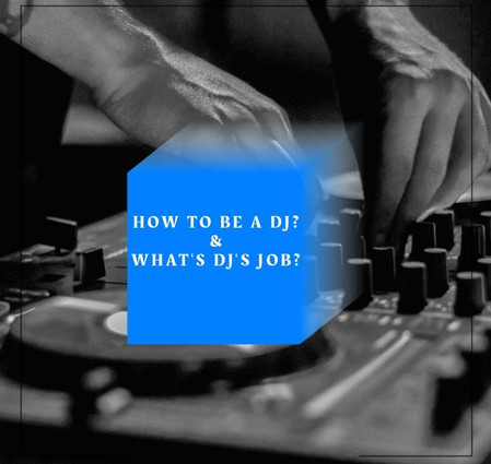 How To Be A DJ & What's DJ's Job?