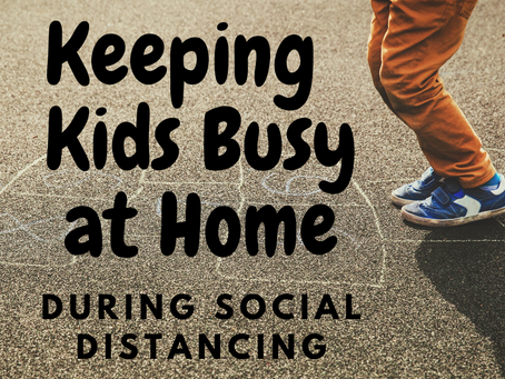 Keeping Kids Busy at Home  Activities for Kids During Social Distancing