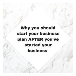Why You Should Start Your Business Plan After You've Started Your Business