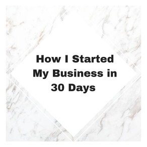 How I Started My Business In 30 Days