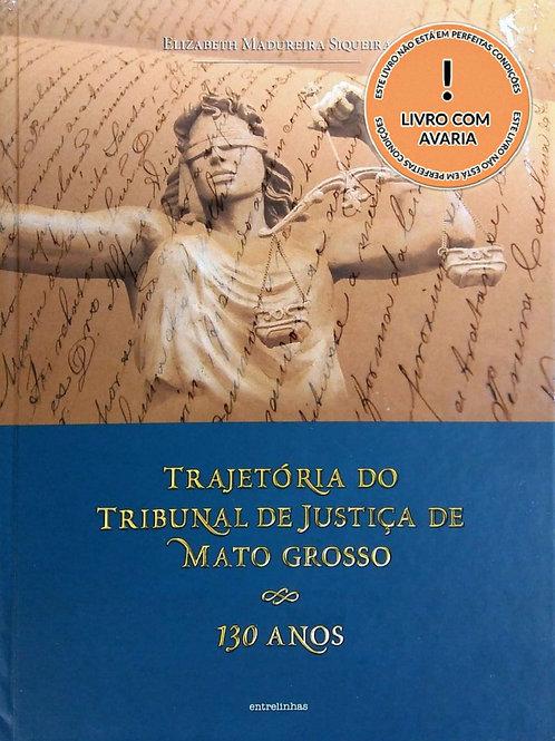 TRAJETÓRIA DO TRIBUNAL DE JUSTIÇA DE MATO GROSSO: 130 ANOS