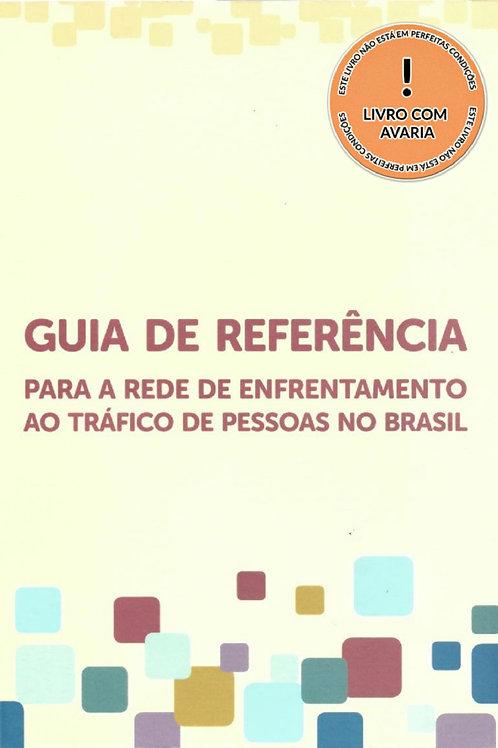 GUIA DE REFERÊNCIA PARA A REDE DE ENFRENTAMENTO AO TRÁFICO DE PESSOAS NO BRASIL