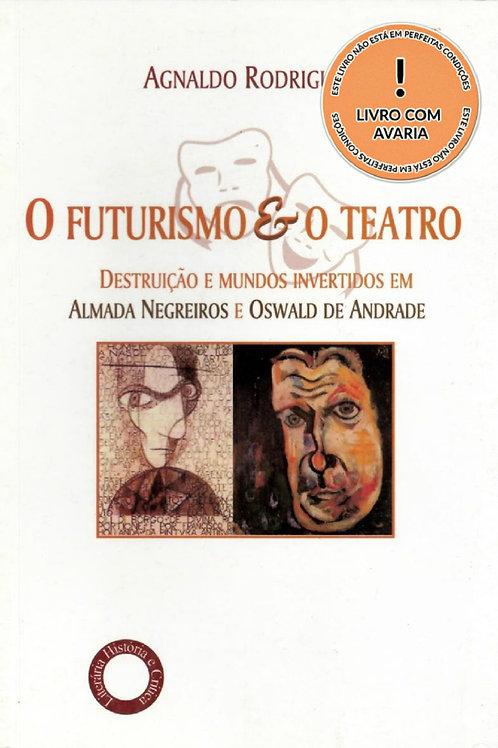 O FUTURISMO & O TEATRO: DESTRUIÇÃO E MUNDOS INVERTIDOS EM ALMADA NEGREIROS E OSW