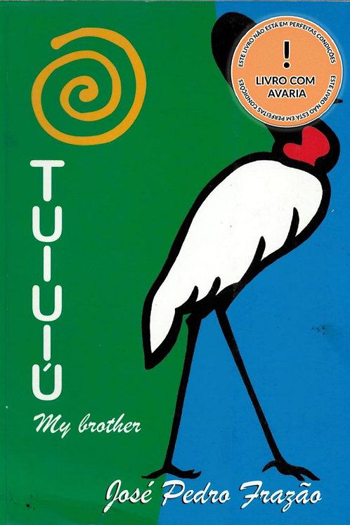 TUIUIÚ: MY BROTHER