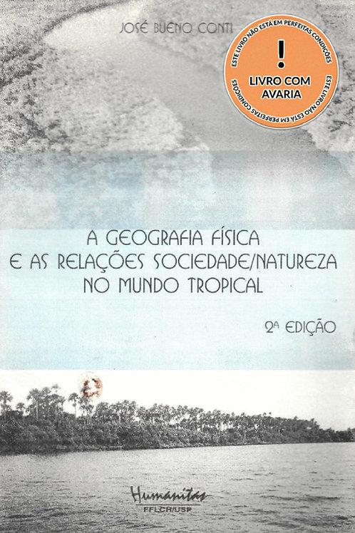 A GEOGRAFIA FÍSICA E AS RELAÇÕES SOCIEDADE/NATUREZA NO MUNDO TROPICAL - 2ª EDIÇÃ
