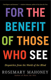 For the benefit of those who see by Rosemary Mahoney book cover