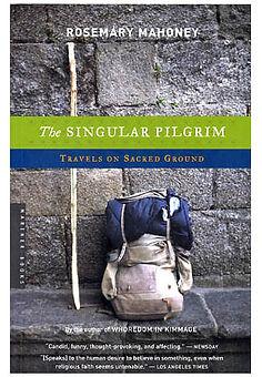The Singular Pilgrim Travel on Sacred Ground by Rosemary Mahoney book cover