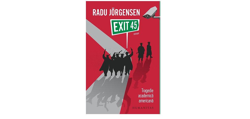 EXIT 45 - roman de Radu Jorgensen, Ed Humanitas 2017