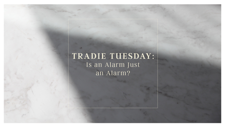 Tradie Tuesday: Is an Alarm Just an Alarm?