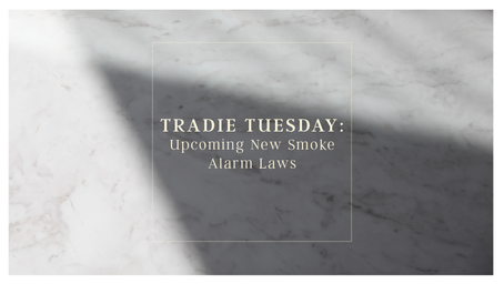 Tradie Tuesday: Upcoming New Smoke Alarm Laws
