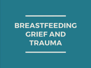 BREASTFEEDING GRIEF AND TRAUMA