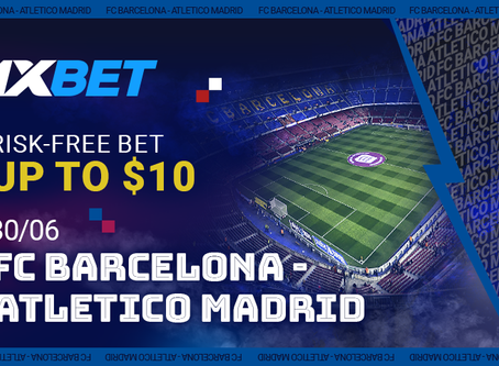 Barcelona vs Atletico: bet without risk on the battle of the titans at 1xBet / June 30th