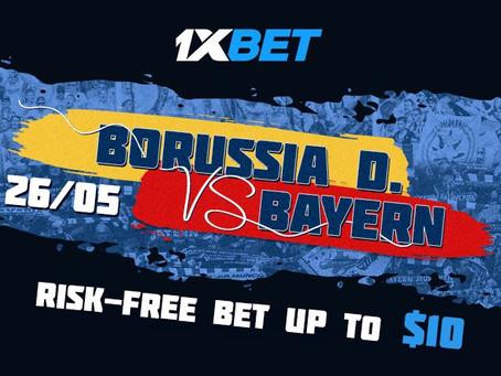 "Take advantage of the new 1xbet promo""Risk-free bet"" Borussia vs Bayern 26/05"
