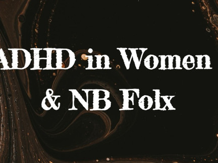 Why is ADHD often missed in Women and NB Folx