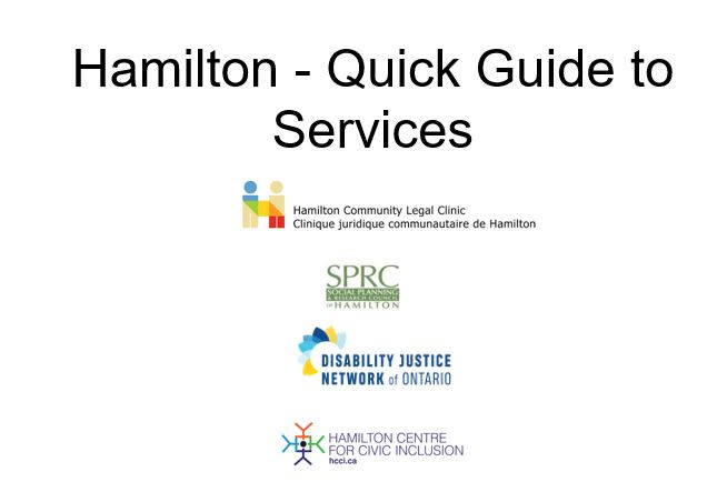 Hamilton- Quick Guide to Services. Image includes logos of the Hamilton Legal Clinic, The Disability Justice Network of Ontario, the Social Planning and Research Council, and the Hamilton Centre for Civic Inclusion