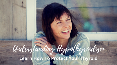 Understanding Hypothyroidism - Learn How To Protect Your Thyroid
