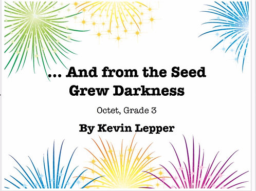And From the Seed Grew Darkness - Grade 3, Octet