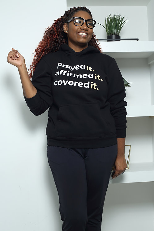 Prayed It, Affirmed It, Covered It Hoodie/Shirt