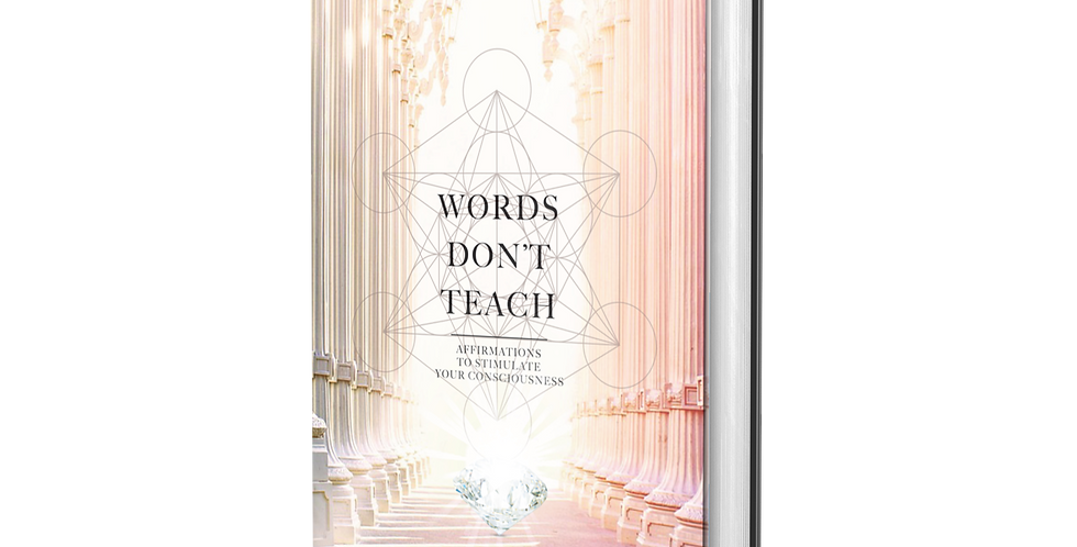 Words Don't Teach: Affirmations to Stimulate Your Consciousness