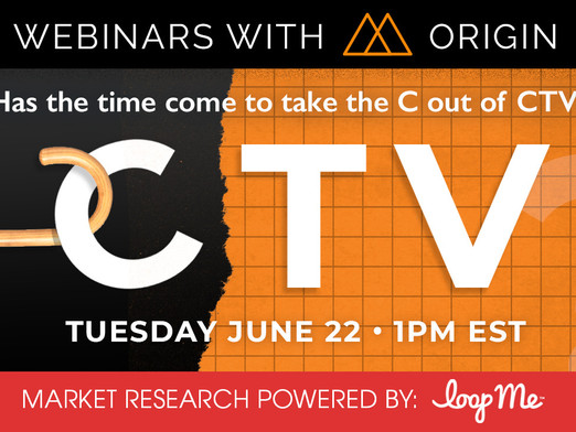 Webinars with ORIGIN: Has the time come to take the C out of CTV?
