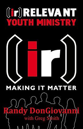 [ir]Relevant Youth Ministry: Making it Matter
