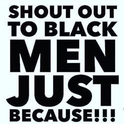BLACK MEN SHOUTOUT