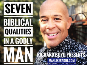 SEVEN BIBLICAL QUALITIES IN A GODLY MAN