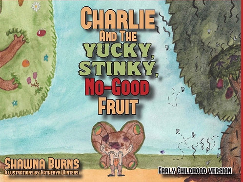 Charlie and the Yucky, Stinky, No-Good Fruit (Early Childhood Version)
