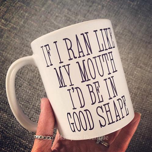 If I ran like my mouth mug