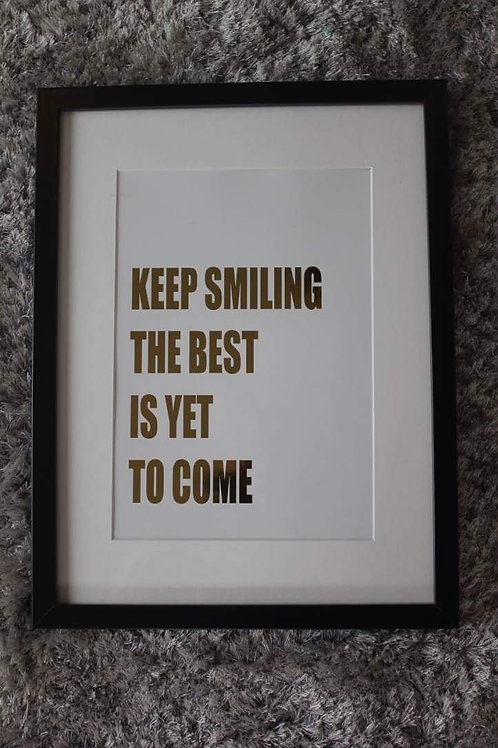 Keep smiling the best is yet to come print