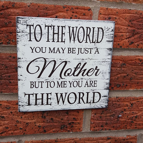 To the world you may be just a mother plaque