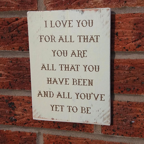 I love you for all that you are wooden plaque