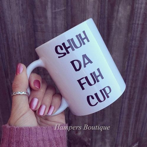 Shuh da fuh cup mug