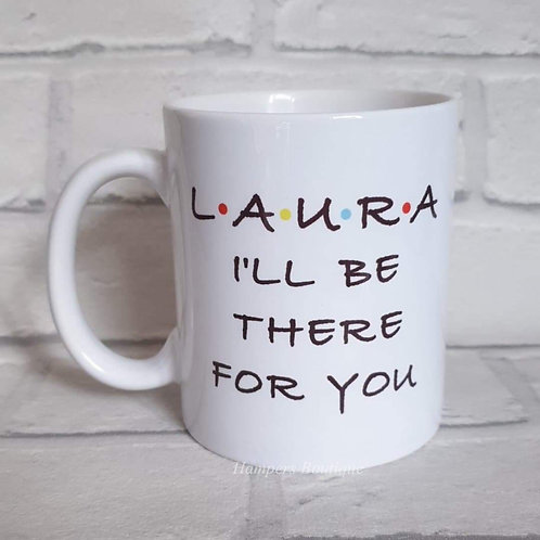 Personalised I'll be there for you mug