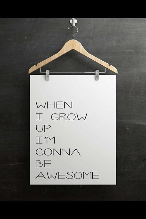 When I grow up I'm gonna be awesome print