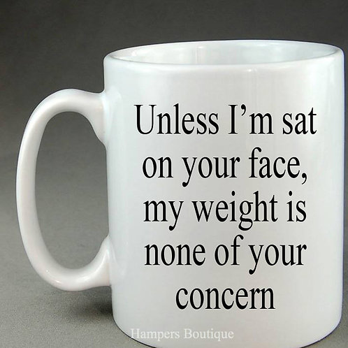 Unless I'm sat on your face mug