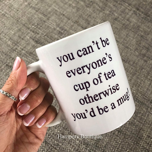 You can't be everyone's cup of tea mug