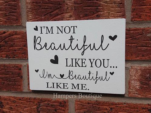 I'm not beautiful like you I'm beautiful like me Plaque