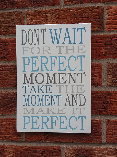 Don't wait for the perfect moment plaque