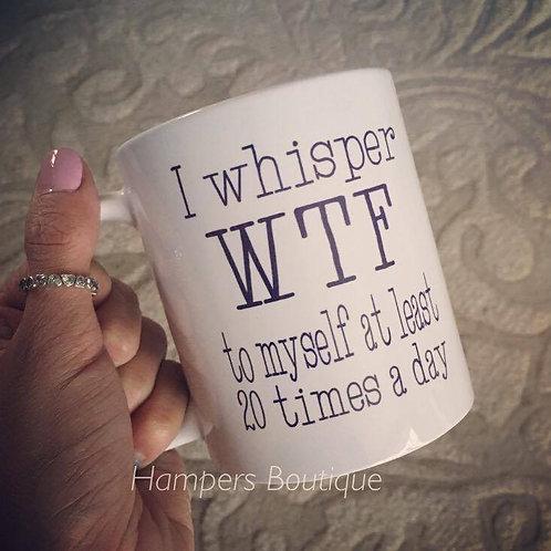 I whisper wtf mug