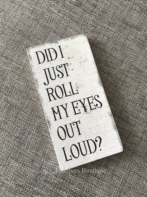 Did I just roll my eyes out loud plaque