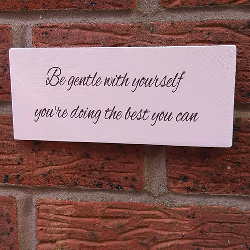 Be gentle with yourself plaque