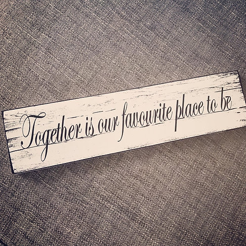 Together is our favourite place to be plaque