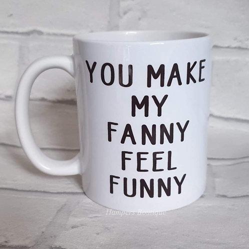 You make my fanny feel funny mug